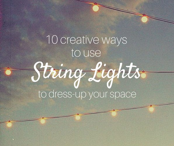 10 Creative Ways to use String Lights to Dress-up Your Space