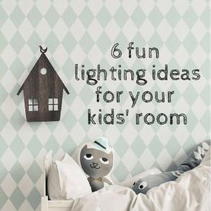 6 funlighting ideasfor yourkids' room