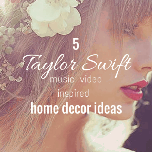 5 Taylor Swift Music Video Inspired Home Décor Ideas
